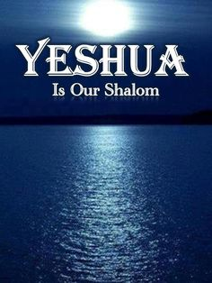 Yeshua (Jesus), is our peace.