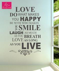#Love, do what makes you Happy! Be with who makes you #Smile! #Laugh as much as you Breath! Love as long as you Live! #SajaloQuote
