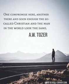 A W Tozer: one compromise here, another there… Source by Biblical Quotes, Faith Quotes, Spiritual Quotes, Bible Quotes, Bible Verses, Scriptures, Aw Tozer Quotes, Spurgeon Quotes, Words Quotes