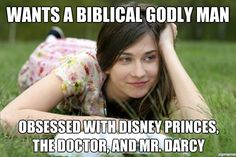 Christian Memes - except for Mr. Darcy, this is totally me! Hopefully I'll find a Godly man who loves Doctor Who, and Pokémon, Christian Love, Christian Girls, Christian Humor, Christian Dating, Christian Quotes, Bear Meme, Literary Fiction, Godly Man, Dating Memes
