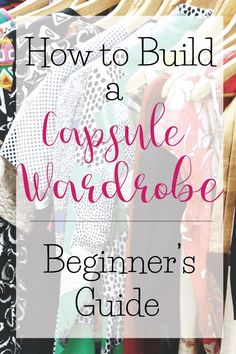 How to build a Capsule Wardrobe from scratch - Part 1 of 3: Beginner's Guide