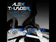 Alex Thunder - Want You To Say (Preview)