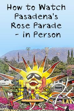 Pasdena's Rose Parade is twice as much fun in person. This expert guide outlines all the ways you can see it.