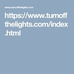 https://www.turnoffthelights.com/index.html