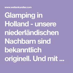 Glamping in Holland - unsere niederländischen Nachbarn sind bekanntlich originell. Und mit diesem Übernachtungsangebot haben sie sich selbst übertroffen