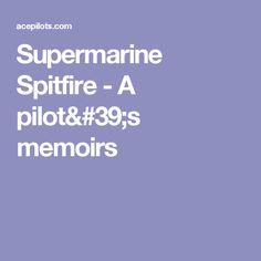 Supermarine Spitfire - A pilot's memoirs