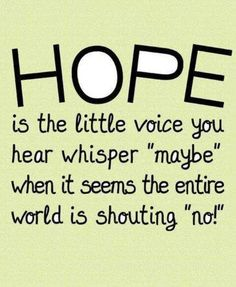 Hope is the last thing that dies. God gives hope! <3