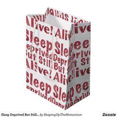 Sleep Deprived But Still Alive in Raspberry Medium Gift Bag