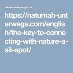 https://naturnah-unterwegs.com/english/the-key-to-connecting-with-nature-a-sit-spot/