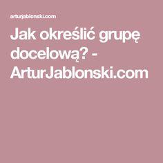 Jak określić grupę docelową? - ArturJablonski.com