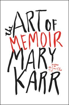 The Art of Memoir by Mary Karr /// HarperCollins Publishers