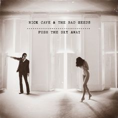 All The Time I Was Listening To My Own Wall of Sound: Nick Cave & The Bad Seeds - Push The Sky Away