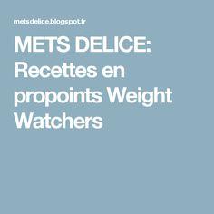 METS DELICE: Recettes en propoints Weight Watchers