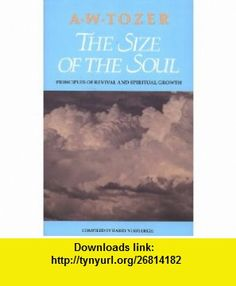 Size of the Soul (9781600661624) A W Tozer , ISBN-10: 1600661629  , ISBN-13: 978-1600661624 ,  , tutorials , pdf , ebook , torrent , downloads , rapidshare , filesonic , hotfile , megaupload , fileserve