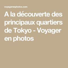 A la découverte des principaux quartiers de Tokyo - Voyager en photos