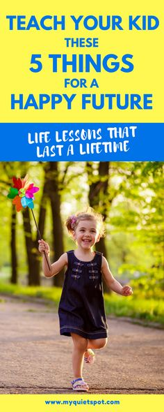 We can't control every moment and aspect of our kids' lives but we can teach them life lessons  to ensure a happy future. Click to read these 5 best things to do for your kid. | parenting tips | mom tips | toddler tips | happy child |