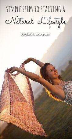 Simple Steps to Starting a Natural Lifestyle | caretacticsblog.com