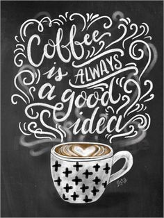 Lily & Val Coffee is always a good idea (English) Chalkboard Lettering Coffee Chalkboard, Chalkboard Art Quotes, Blackboard Art, Chalkboard Print, Chalkboard Lettering, Chalkboard Designs, Chalk Art Quotes, Chalkboard Drawings, Coffee Signs