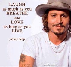 """""""Laugh as much as you breath and love as long as you live."""" Johnny Depp - Love and Laugh with all your soul and all your heart, and you will be a much happier person. Great Quotes, Quotes To Live By, Inspirational Quotes, Motivational People, Words Quotes, Me Quotes, Sayings, Qoutes, Quotations"""