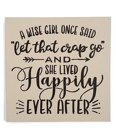 This 'A Wise Girl Once Said Let That Crap Go' Wall Sign is perfect! #zulilyfinds