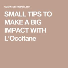 SMALL TIPS TO MAKE A BIG IMPACT WITH L'Occitane