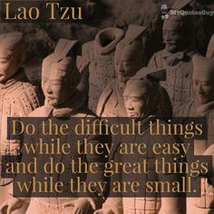 """""""Do the difficult things while they are easy, and do the great things while they are small."""" #LaoTzu #quotes #quotestoliveby #quotesforlife #quoteoftheday #work #WorkLifeBalance #success #GoalSetting #mrquotesguy"""