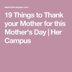 19 Things to Thank your Mother for this Mother's Day | Her Campus