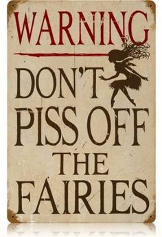 Piss Off Fairies Home and Garden Vintage Metal Sign - Victory Vintage Signs by Victory Vintage Signs, http://www.amazon.com/dp/B003CNVED4/ref=cm_sw_r_pi_dp_HfpFqb1GB99E7