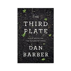 The Third Plate by Chef Dan Barber. Based on ten years of surveying farming communities around the world, top New York chef Dan Barber's THE THIRD PLATE offers a radical new way of thinking about food that will heal the land and taste incredible. Dan Barber, Reading Rainbow, Farm Gardens, The Incredibles, Plates, How To Plan, Book Review, Books, Third