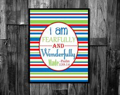 I am fearfully and wonderfully made- psalm 139:14    This is a great bible verse for any kids room or nursery. What an excellent reminder :)