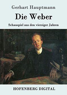 Gerhart Hauptmann: Die Weber- Schauspiel aus den vierziger Jahren