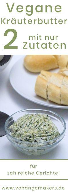 Rezept für eine vegane Kräuterbutter mit nur 2 Zutaten. Schnell gemacht und passt zu zahlreichen Gerichten, ob kalte oder warme Speisen.