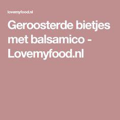 Geroosterde bietjes met balsamico - Lovemyfood.nl