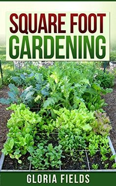 Square Foot Gardening: The Definitive Guide To Organic Square Foot Gardening For Beginners. (The Definitive Gardening Guides) by Gloria Fields