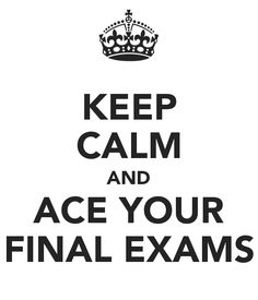 keep calm and ace your final exams