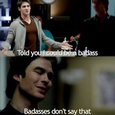 Damon has the best quotes.