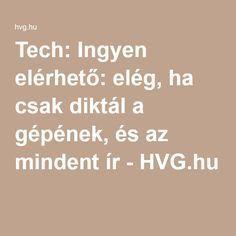 Tech: Ingyen elérhető: elég, ha csak diktál a gépének, és az mindent ír - HVG.hu
