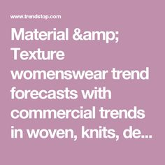 Material & Texture womenswear trend forecasts with commercial trends in woven, knits, denim & leathers 18 months ahead of season.