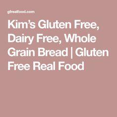 Kim's Gluten Free, Dairy Free, Whole GrainBread | Gluten Free Real Food