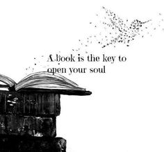 A book is the key to open your soul.