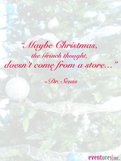 Maybe Christmas, the Grinch thought, doesn't come from a store ~ Dr. Seuss | #quotes #Eventures