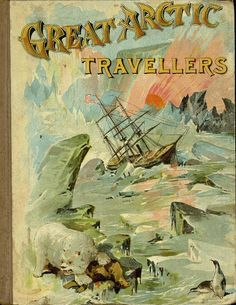 Great Arctic travellers  - Front Cover 1 - from the University of Florida George A. Smathers Libraries Digital Collections.