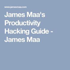 James Maa's Productivity Hacking Guide - James Maa