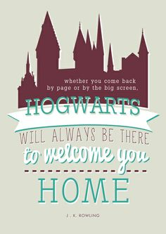 Whether you come back by page or by the big screen, Hogwarts will always be there to welcome you home.