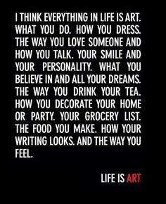 These wise words are from Helena Bonham Carter. Certainly life is art. What kind of art are you making today?