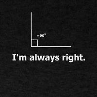 I'm always right - This may be why I LOVE math.