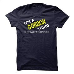 It's a Gordon thing you wouldn't understand - #shirts for tv fanatics #tee quotes. MORE INFO => https://www.sunfrog.com/No-Category/This-shirts-perfect-for-you-143.html?68278
