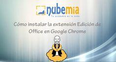 Cómo instalar extensión Edición de Office en Google Chrome