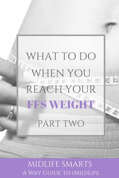 What to do when you reach your ffs weight Part Two
