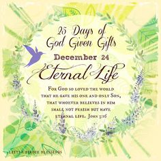 Little Birdie Blessings : 25 Days God Given Gifts ~ Day 24 ETERNAL LIFE